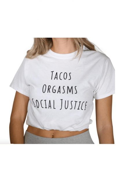 Tacos Orgasms Social Justice Tshirt Xs